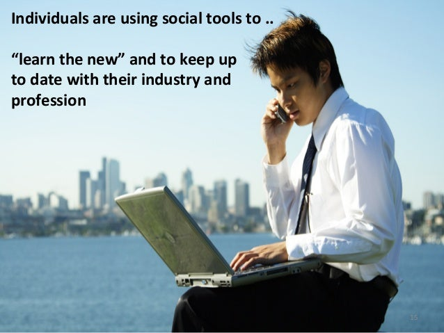 Individuals	   are	   using	    social	   tools	   to	   ..	    	    find	   solu2ons	   to	   their	    own	   performance...