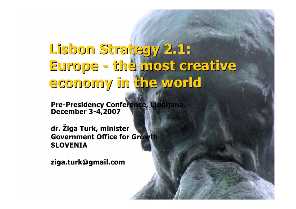 Lisbon Strategy 2.1: Europe - the most creative economy in the world Pre-Presidency Conference, Ljubljana, December 3-4,20...
