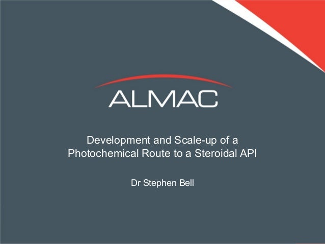 Development and Scale-up of a Photochemical Route to a Steroidal API Dr Stephen Bell