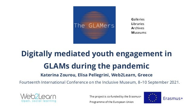 Digitally mediated youth engagement in GLAMs during the pandemic Katerina Zourou, Elisa Pellegrini, Web2Learn, Greece Four...