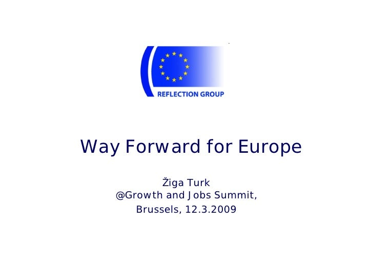 Way Forward for Europe            Žiga Turk    @Growth and Jobs Summit,       Brussels, 12.3.2009