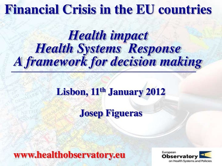 Financial Crisis in the EU countries          Health impact     Health Systems Response A framework for decision making   ...