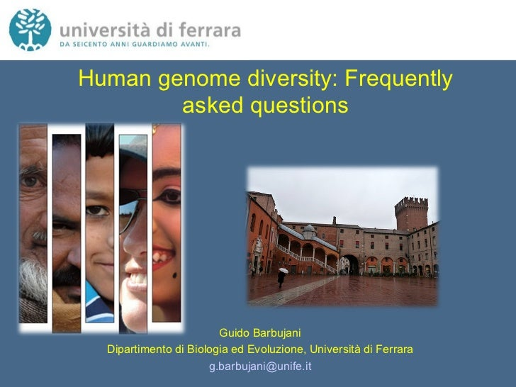Human genome diversity: Frequently asked questions Guido Barbujani Dipartimento di Biologia ed Evoluzione, Università di F...