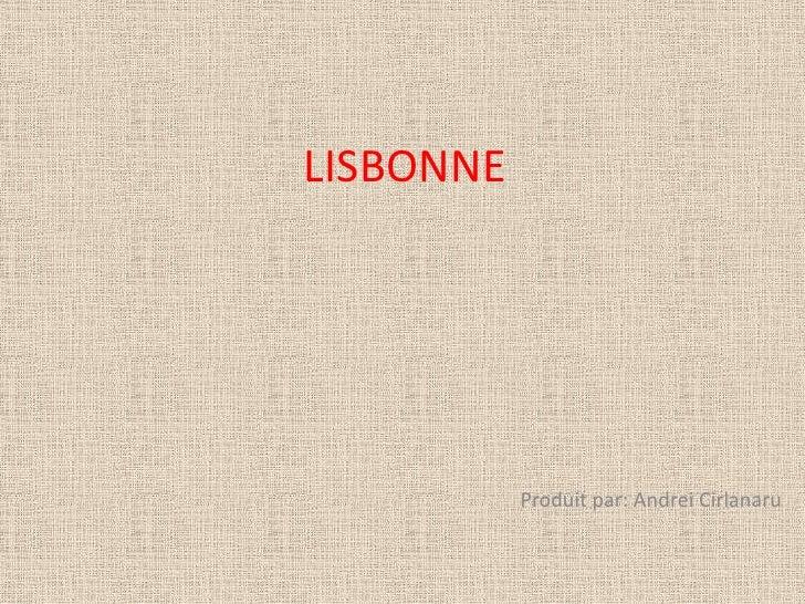 LISBONNE                Produit par: Andrei Cirlanaru