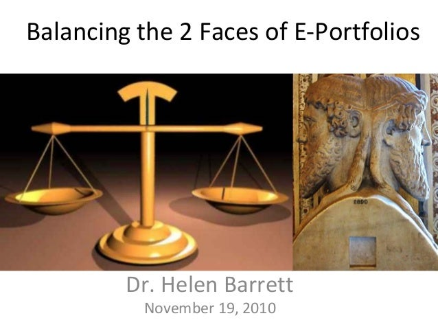 Balancing the 2 Faces of E-Portfolios Dr. Helen Barrett November 19, 2010