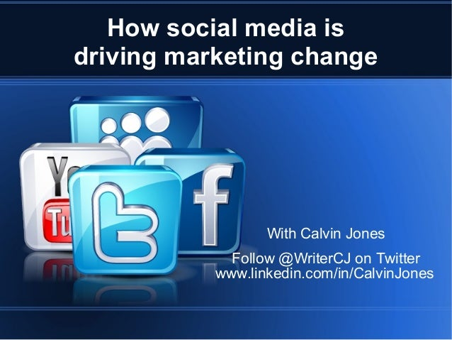 How social media isdriving marketing change                  With Calvin Jones             Follow @WriterCJ on Twitter    ...