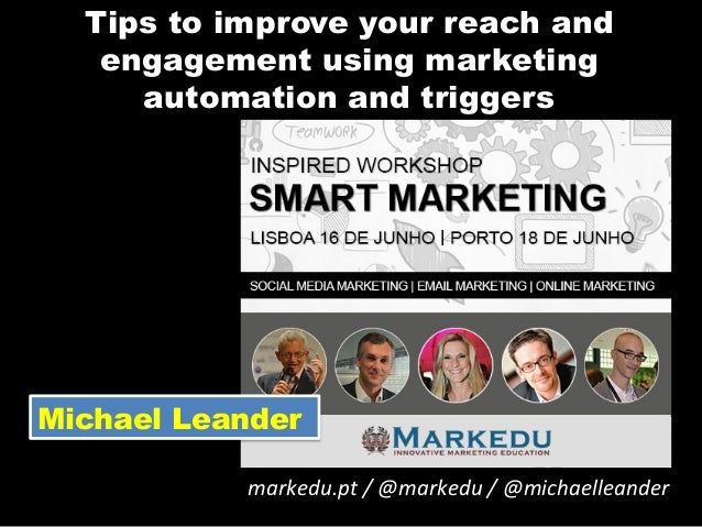 Tips to improve your reach and engagement using marketing automation and triggers markedu.pt  /  @markedu  /  @mic...