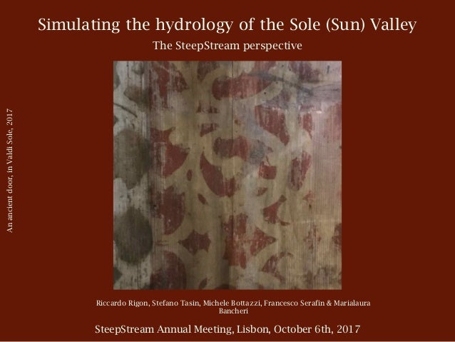 Simulating the hydrology of the Sole (Sun) Valley The SteepStream perspective Riccardo Rigon, Stefano Tasin, Michele Botta...
