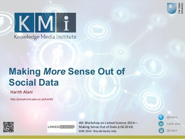 Making More Sense Out of  Social Data  Harith  Alani  h+p://people.kmi.open.ac.uk/harith/  @halani  harith-alani  @halani ...