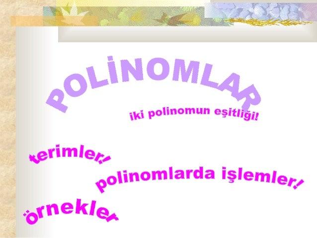 P(x)=a0+a1x+a2x2+...+ an-1+xn-1+anxn veQ(x)=bo+b1x+b2x2+...+bm-1+bmxm polinomları için ;P(x)Q(x)==a0=b0,a1=b1,a2=b2,...an-...