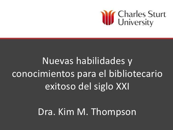 Nuevas habilidades y conocimientos para el bibliotecario exitoso del siglo XXI Dra. Kim M. Thompson