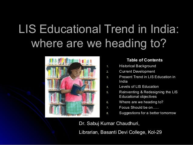 LIS Educational Trend in India:LIS Educational Trend in India: where are we heading to?where are we heading to? Table of C...