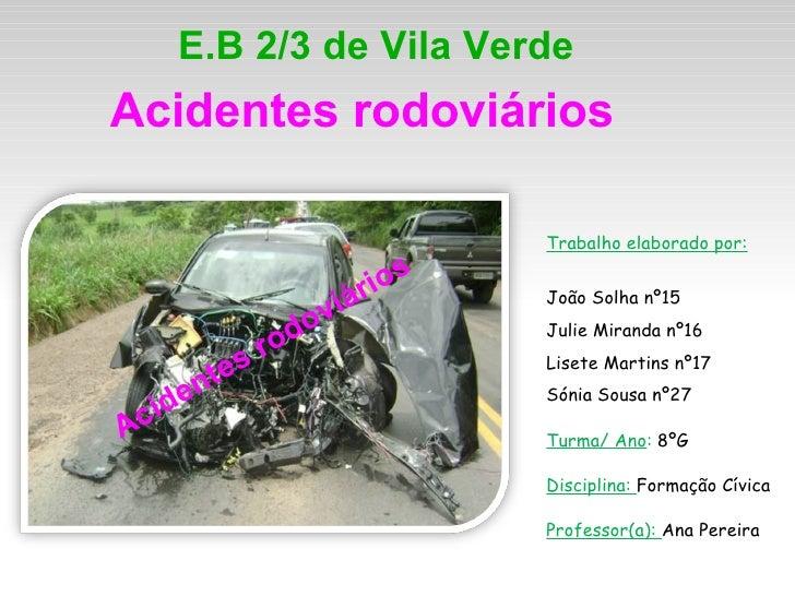 E.B 2/3 de Vila Verde Acidentes rodoviários  Acidentes rodoviários  Trabalho elaborado por: João Solha nº15 Julie Miranda ...