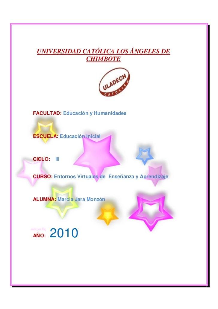 UNIVERSIDAD CATÓLICA LOS ÁNGELES DE              CHIMBOTEFACULTAD: Educación y HumanidadesESCUELA: Educación InicialCICLO:...
