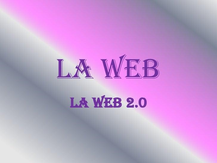 La web<br />La web 2.0<br />