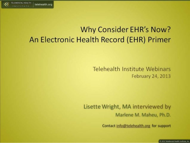 IF f'.4§Nl/ ; E»L'H ((( 'Ln I _: i,' teleheaIth. org  Why Consider EHR's Now?  An Electronic Health Record (EHR) Primer  T...