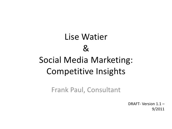 LiseWatier&Social Media	Marketing: Competitive Insights<br />Frank Paul, Consultant<br />DRAFT- Version 1.1 – 9/2011<br />