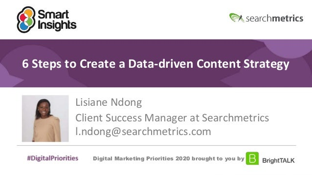 1 #DigitalPriorities Digital Marketing Priorities 2018 brought to you by 6 Steps to Create a Data-driven Content Strategy ...