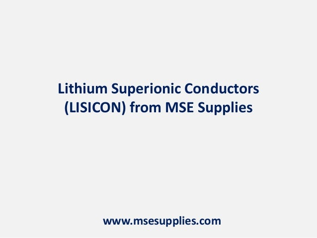Lithium Superionic Conductors (LISICON) from MSE Supplies www.msesupplies.com