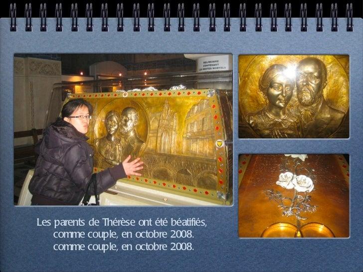 Les parents de Thérèse ont été béatifiés,  comme couple, en octobre 2008. comme couple, en octobre 2008.
