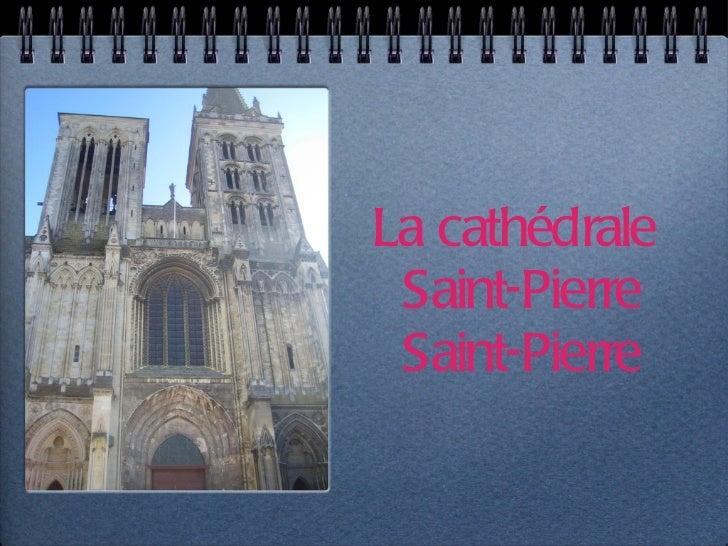 La cathédrale  Saint-Pierre Saint-Pierre