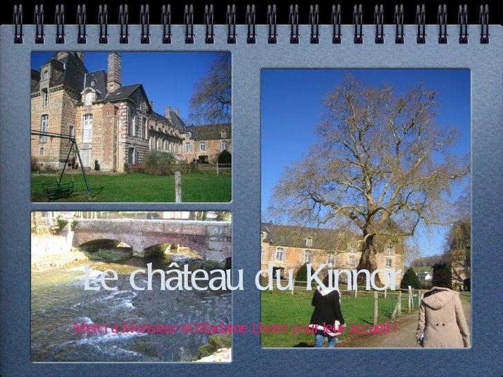 Le château du Kinnor Merci à Monsieur et Madame Lhotel pour leur accueil !