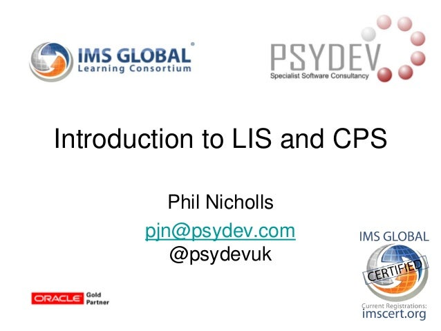 Phil Nicholls pjn@psydev.com @psydevuk Introduction to LIS and CPS