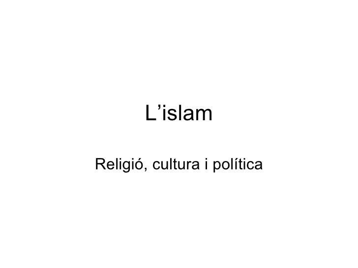 L'islam Religió, cultura i política