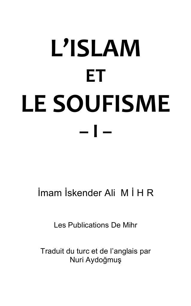 L'ISLAMETLE SOUFISME– I –İmam İskender Ali M İ H RLes Publications De MihrTraduit du turc et de l'anglais parNuri Aydoğmuş