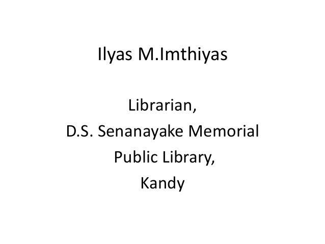 Ilyas M.Imthiyas Librarian, D.S. Senanayake Memorial Public Library, Kandy