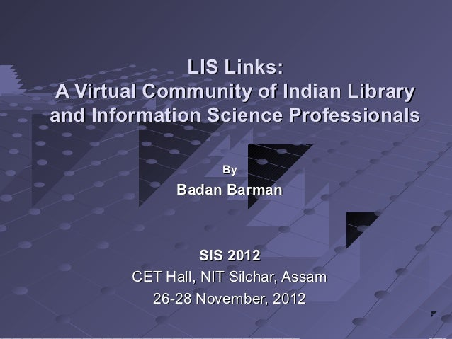 LIS Links:A Virtual Community of Indian Libraryand Information Science Professionals                    By              Ba...