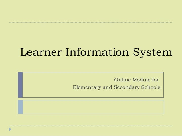 Learner Information SystemOnline Module forElementary and Secondary Schools