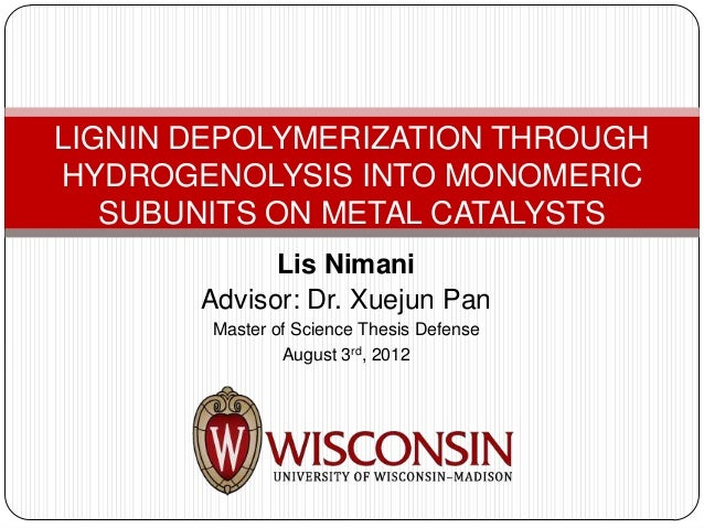 LIGNIN DEPOLYMERIZATION THROUGHHYDROGENOLYSIS INTO MONOMERIC   SUBUNITS ON METAL CATALYSTS             Lis Nimani       Ad...