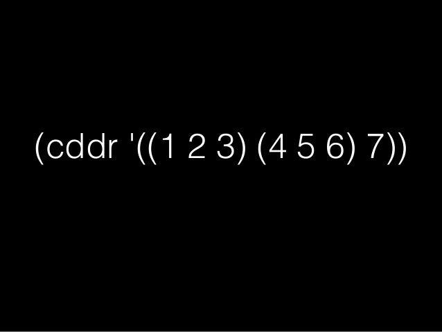 (cddr '((1 2 3) (4 5 6) 7)) d d