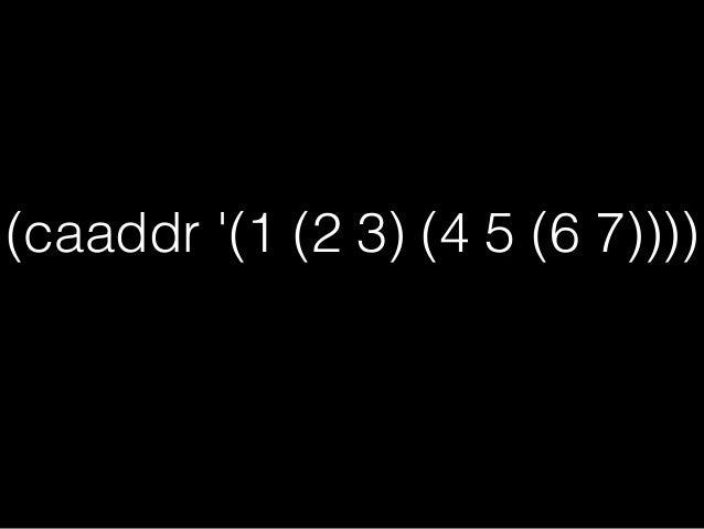 (caaddr '(1 (2 3) (4 5 (6 7)))) d d ((4 5 (6 7)))