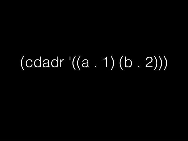 (cdadr '((a . 1) (b . 2))) ad d (b . 2)