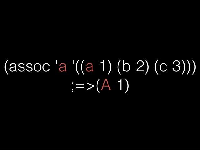 (assoc 'a '((a 1) (b 2) (a 3))) ;=>(A 1)