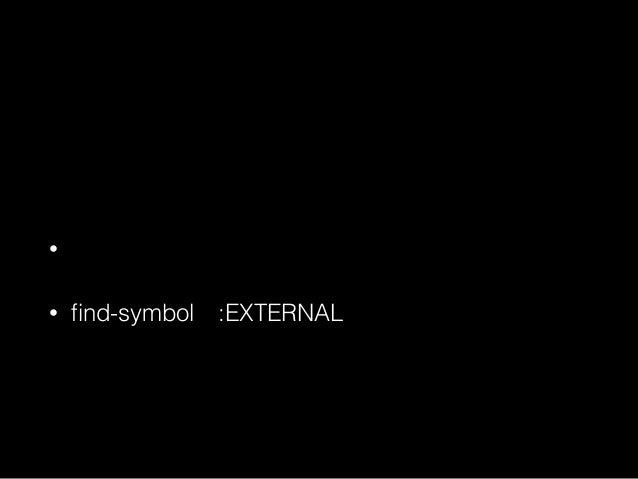 "find-symbol • 参照可能な範囲にシンボルが存在するか • シンボルの状態が内部、外部、継承のどれか • (find-symbol ""シンボル名"" 'パッケージ名) 省略可"
