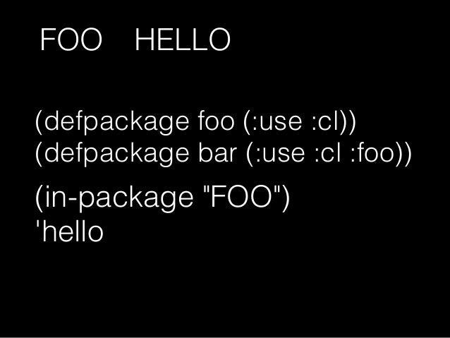 (defpackage foo (:use :cl) (:export hello)) FOO::HELLOを 外部シンボルに