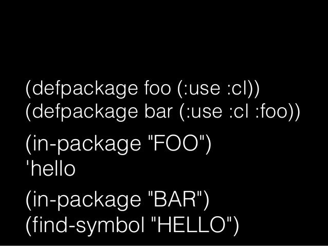 "(defpackage foo (:use :cl) (:export hello)) BARはFOOを継承 (intern ""HELLO"" ""FOO"") (defpackage bar (:use :cl :foo))"