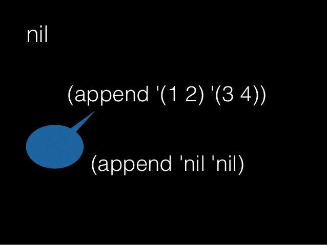 nilがリストで何が嬉しいか (append 'nil 'nil) (append '(1 2) '(3 4)) リスト 限定