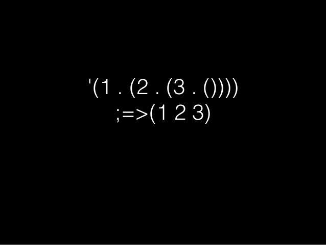 違う例 (cdr '(1 . 2)) ;=>2 (cdr '(1 2)) ;=>(2)