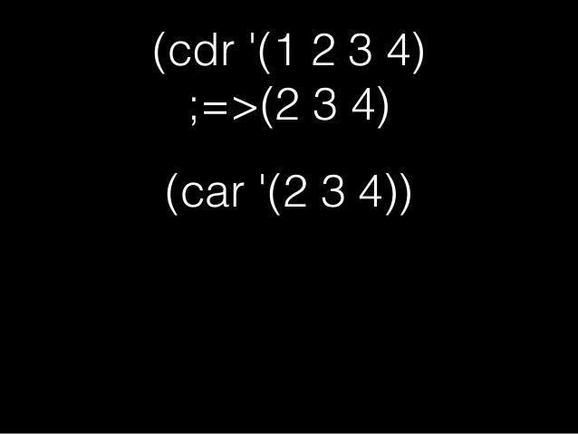(cdr '(1 2 3 4) ;=>(2 3 4) (car '(2 3 4)) ;=>2 ∴(cadr '(1 2 3 4)) ;=>2