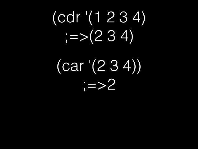 c*rで遊ぼう • (cddr '((1 2 3) (4 5 6) 7)) • (caaddr '(1 (2 3) (4 5 (6 7)))) • (cdadr '((a . 1) (b . 2)))