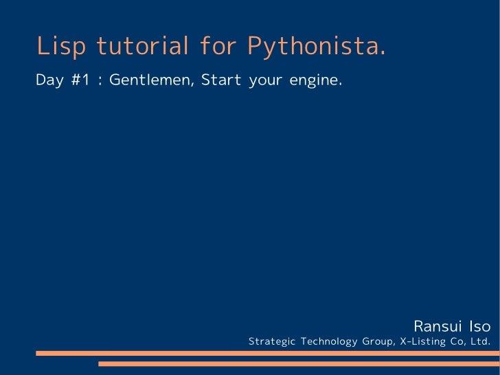 Lisp tutorial for Pythonista.Day #1 : Gentlemen, Start your engine.                                                       ...