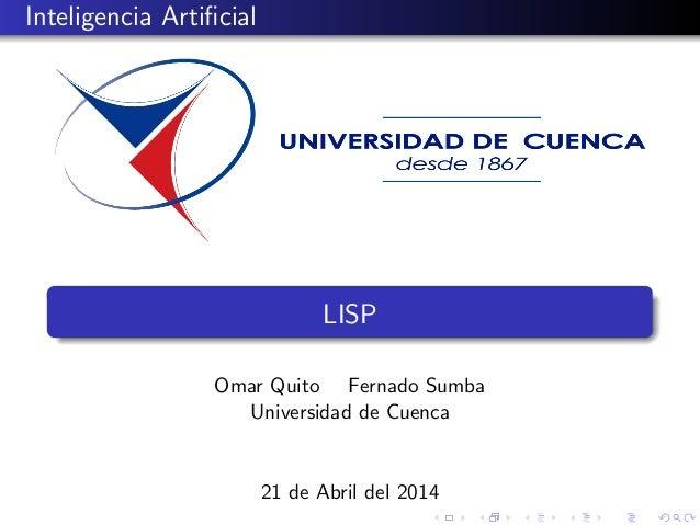 Inteligencia Artificial LISP Omar Quito Fernado Sumba Universidad de Cuenca 21 de Abril del 2014