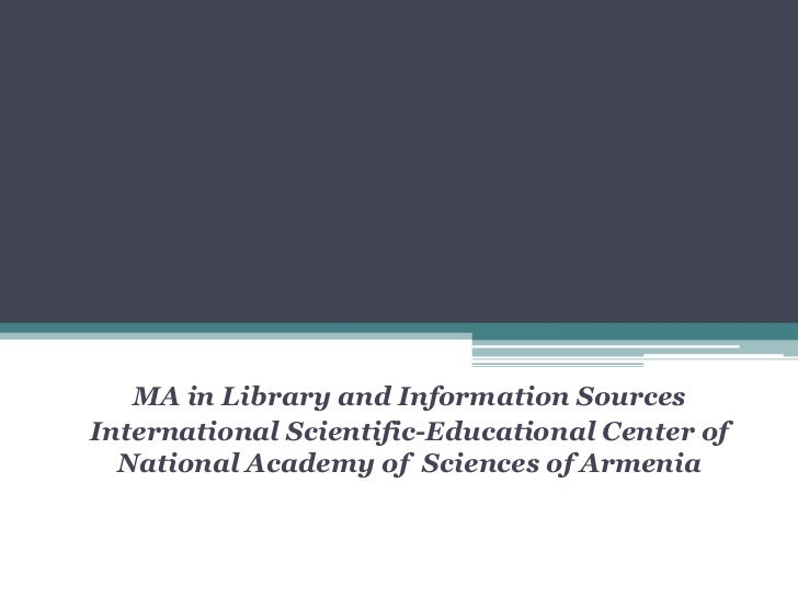 MA in Library and Information Sources        LIS Situation in ArmeniaInternational Scientific-Educational Center of  Natio...