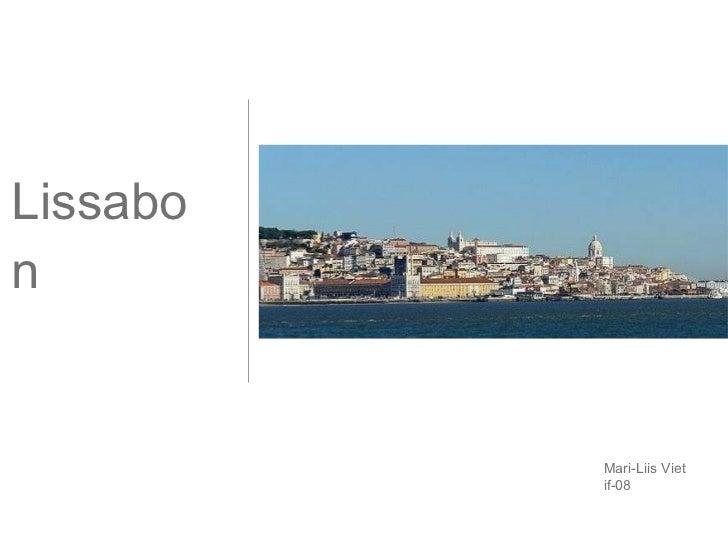 <ul><li>Lissabon </li></ul>Mari-Liis Viet if-08