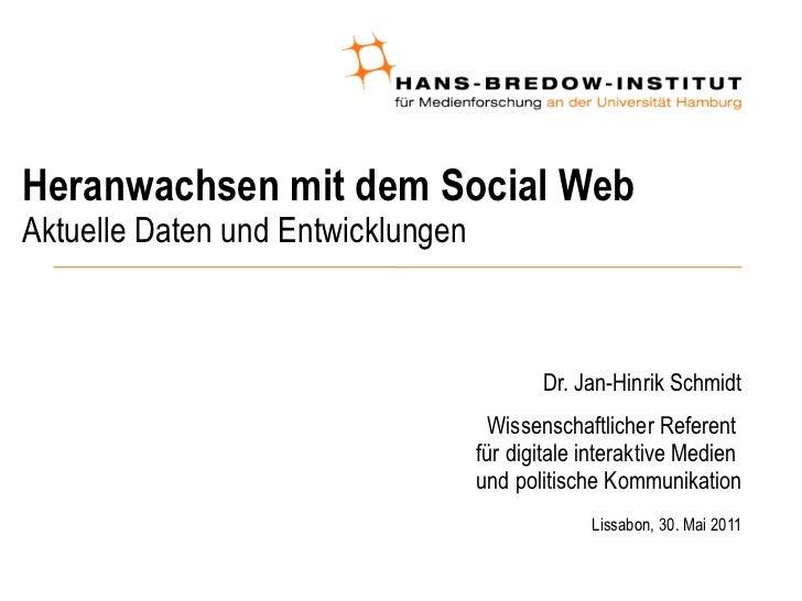 Heranwachsen mit dem Social Web Aktuelle Daten und Entwicklungen <ul><ul><li>Dr. Jan-Hinrik Schmidt </li></ul></ul><ul><ul...