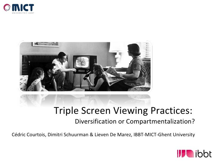 Triple Screen Viewing Practices:  Diversification or Compartmentalization? Cédric Courtois, Dimitri Schuurman & Lieven De ...